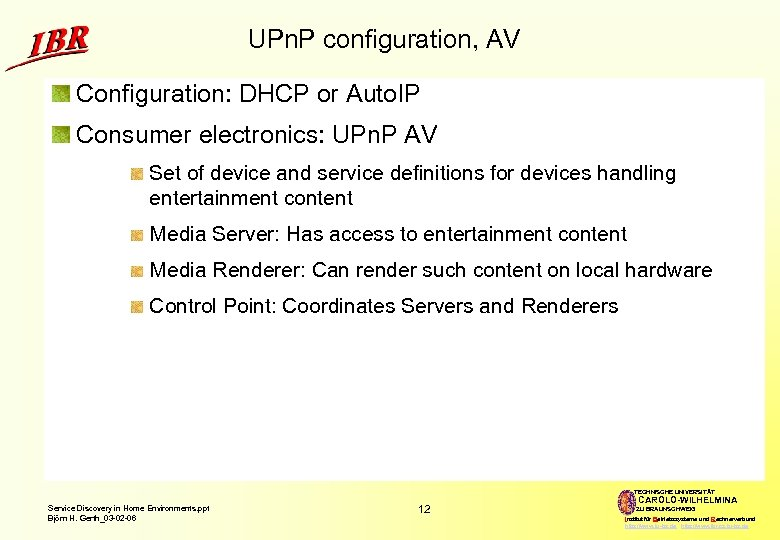 UPn. P configuration, AV Configuration: DHCP or Auto. IP Consumer electronics: UPn. P AV