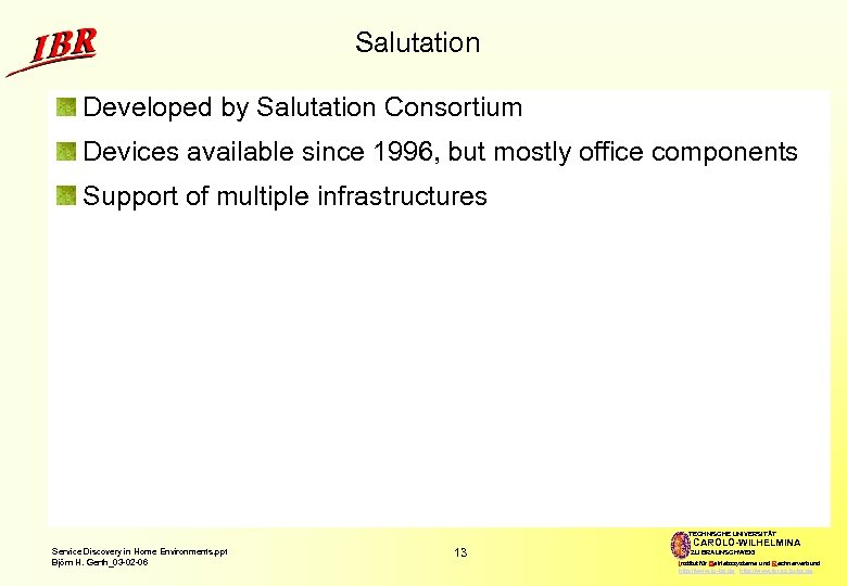 Salutation Developed by Salutation Consortium Devices available since 1996, but mostly office components Support