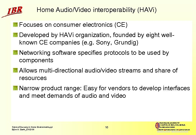 Home Audio/Video interoperability (HAVi) Focuses on consumer electronics (CE) Developed by HAVi organization, founded