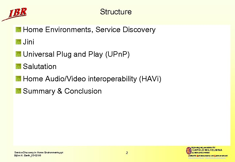 Structure Home Environments, Service Discovery Jini Universal Plug and Play (UPn. P) Salutation Home