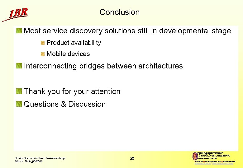 Conclusion Most service discovery solutions still in developmental stage Product availability Mobile devices Interconnecting
