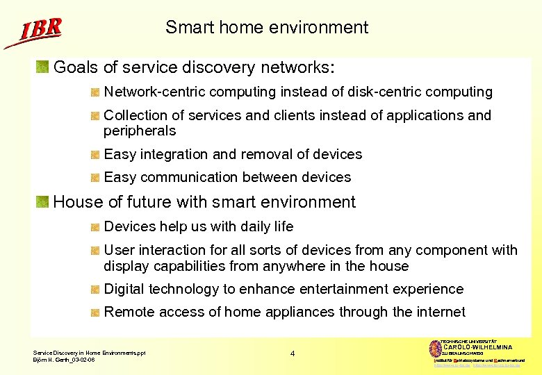 Smart home environment Goals of service discovery networks: Network-centric computing instead of disk-centric computing