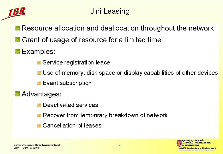 Jini Leasing Resource allocation and deallocation throughout the network Grant of usage of resource