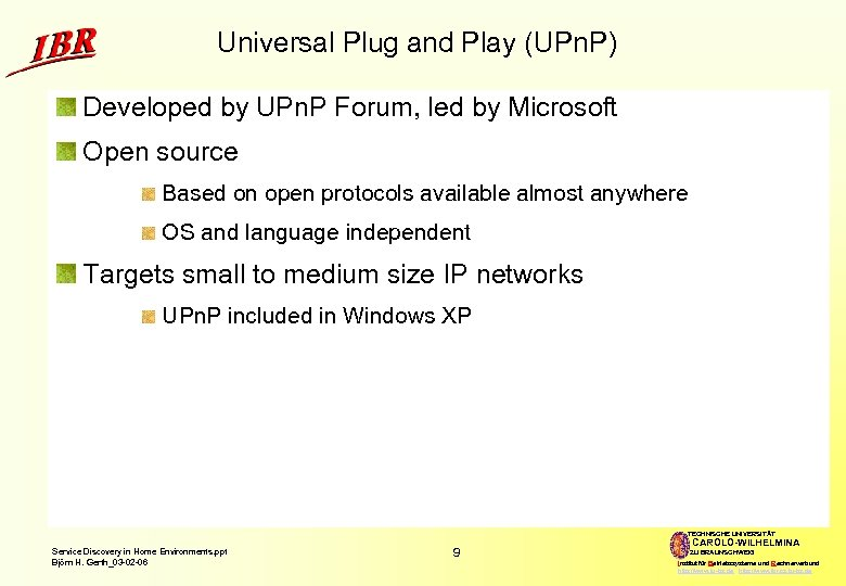 Universal Plug and Play (UPn. P) Developed by UPn. P Forum, led by Microsoft