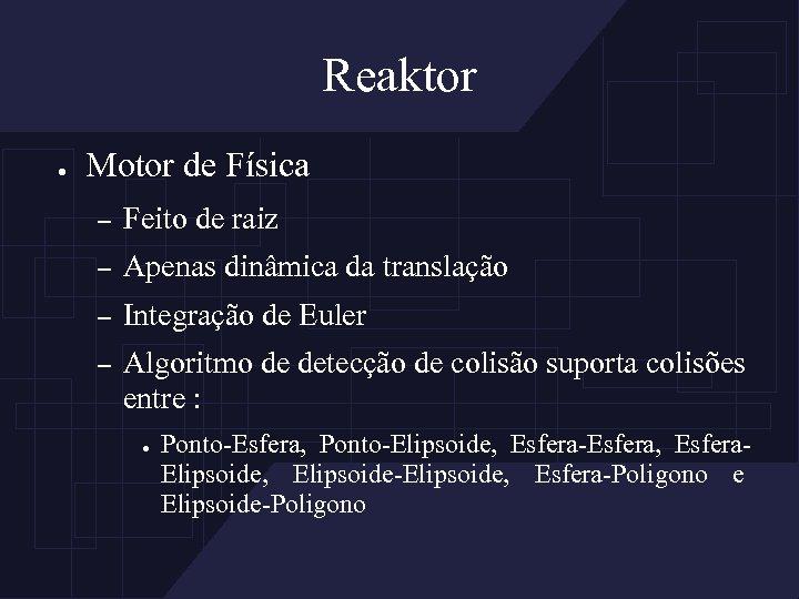 Reaktor ● Motor de Física – Feito de raiz – Apenas dinâmica da translação