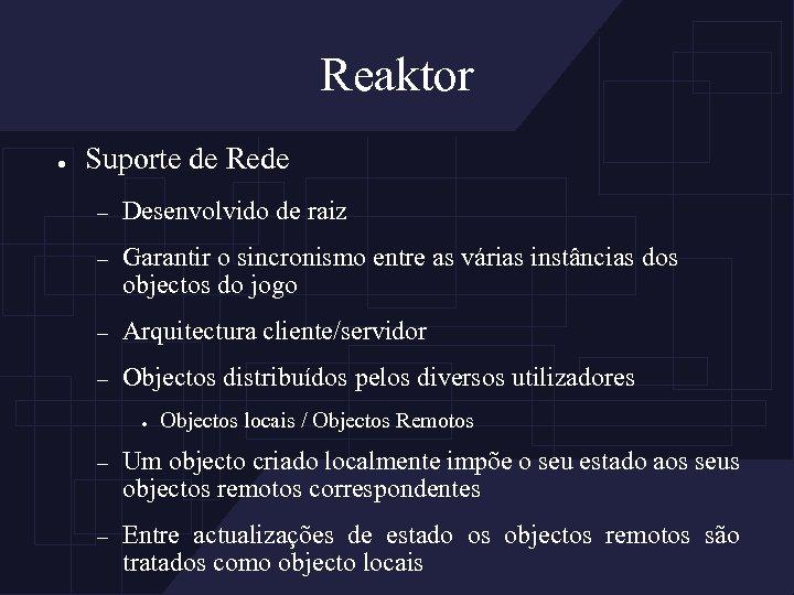 Reaktor ● Suporte de Rede – Desenvolvido de raiz – Garantir o sincronismo entre