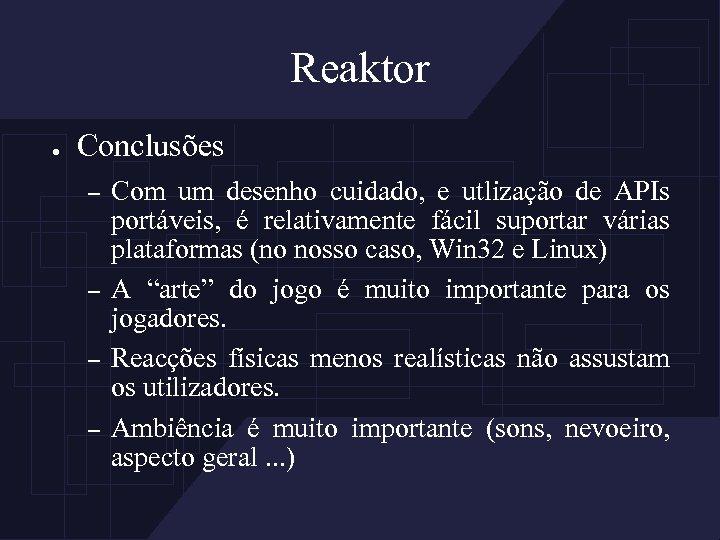 Reaktor ● Conclusões – – Com um desenho cuidado, e utlização de APIs portáveis,