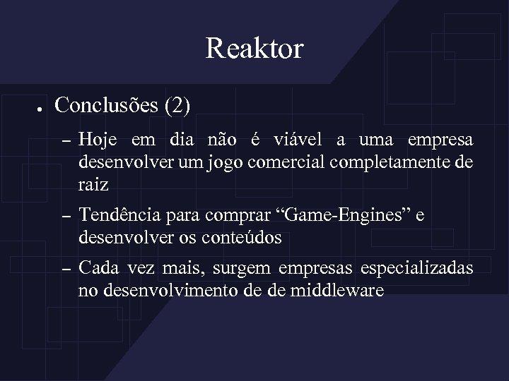 Reaktor ● Conclusões (2) – Hoje em dia não é viável a uma empresa