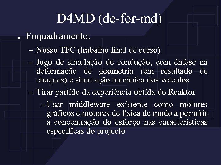 D 4 MD (de-for-md) ● Enquadramento: – – – Nosso TFC (trabalho final de