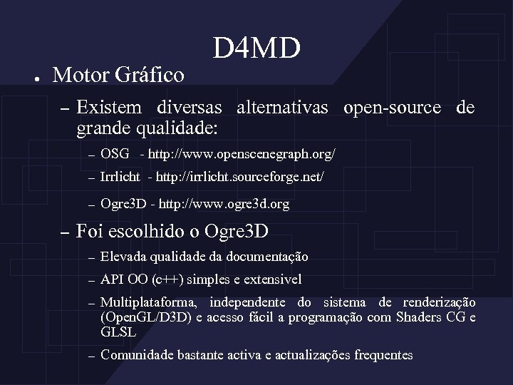 ● Motor Gráfico – D 4 MD Existem diversas alternativas open-source de grande qualidade: