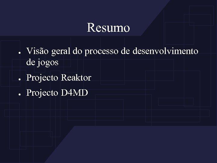 Resumo ● Visão geral do processo de desenvolvimento de jogos ● Projecto Reaktor ●