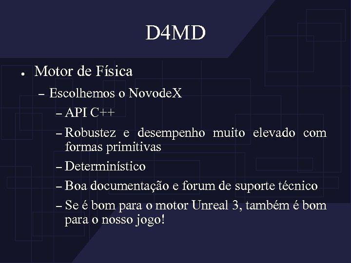 D 4 MD ● Motor de Física – Escolhemos o Novode. X – API