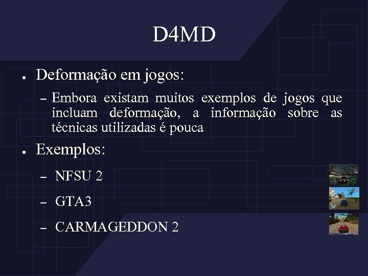 D 4 MD ● Deformação em jogos: – ● Embora existam muitos exemplos de