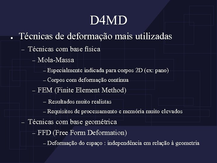 D 4 MD ● Técnicas de deformação mais utilizadas – Técnicas com base física