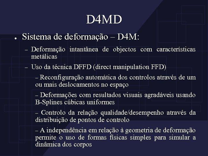 D 4 MD ● Sistema de deformação – D 4 M: – Deformação intantânea