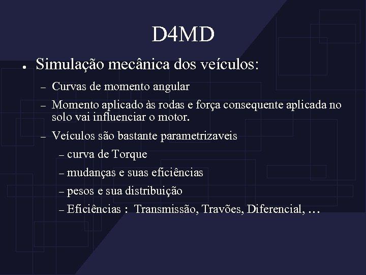 D 4 MD ● Simulação mecânica dos veículos: – Curvas de momento angular –