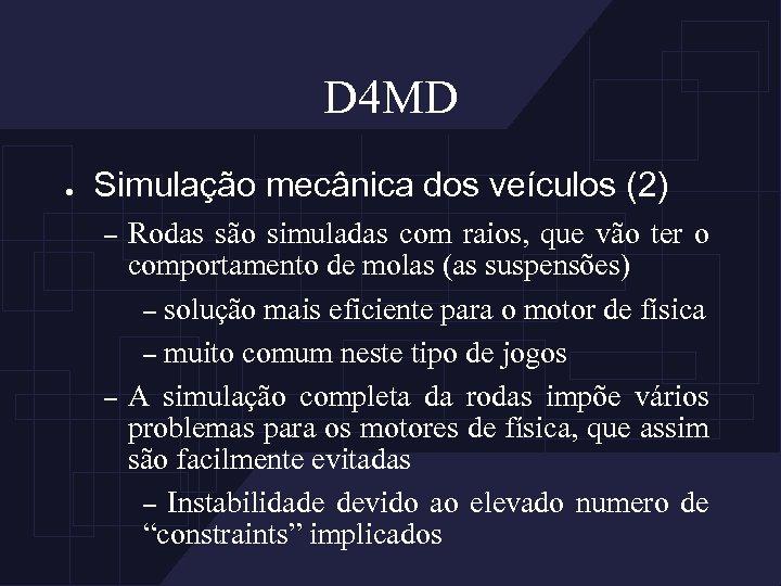 D 4 MD ● Simulação mecânica dos veículos (2) – – Rodas são simuladas
