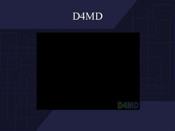 D 4 MD