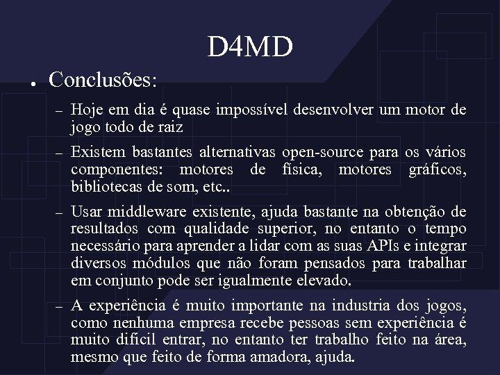 D 4 MD ● Conclusões: – Hoje em dia é quase impossível desenvolver um