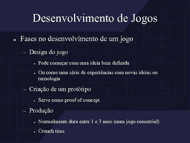 Desenvolvimento de Jogos ● Fases no desenvolvimento de um jogo – Design do jogo