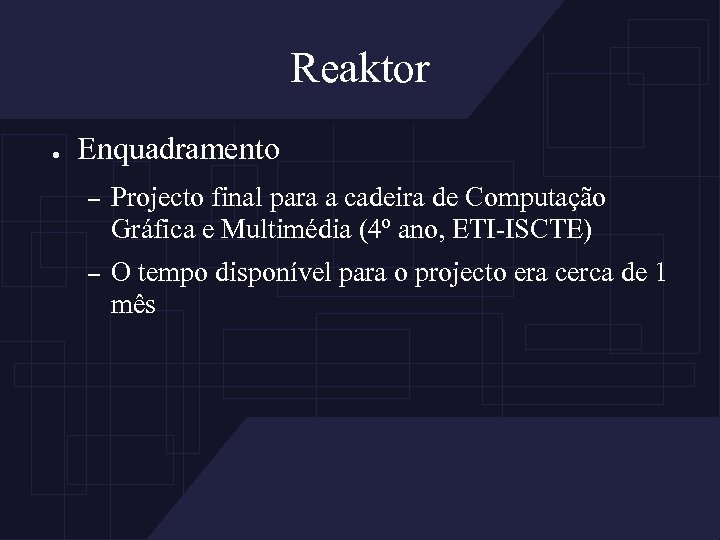 Reaktor ● Enquadramento – Projecto final para a cadeira de Computação Gráfica e Multimédia