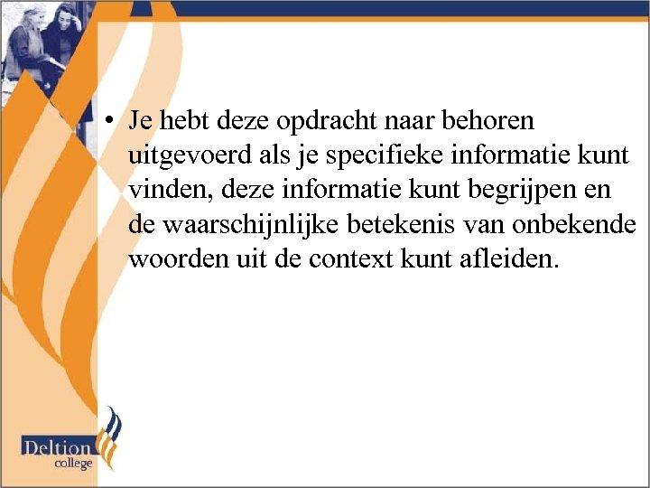 • Je hebt deze opdracht naar behoren uitgevoerd als je specifieke informatie kunt