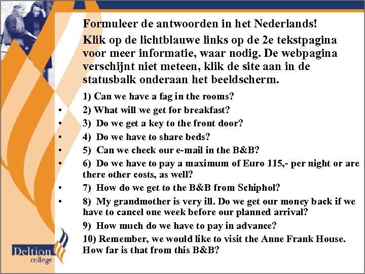 Formuleer de antwoorden in het Nederlands! Klik op de lichtblauwe links op de 2