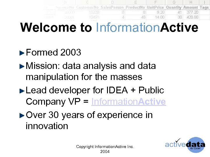 Welcome to Information. Active Formed 2003 Mission: data analysis and data manipulation for the