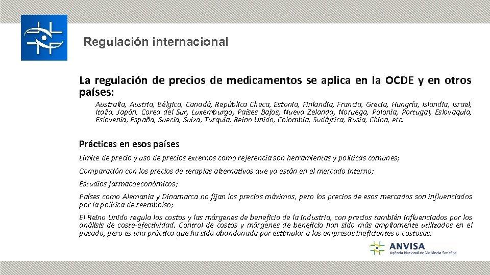 Regulación internacional La regulación de precios de medicamentos se aplica en la OCDE y