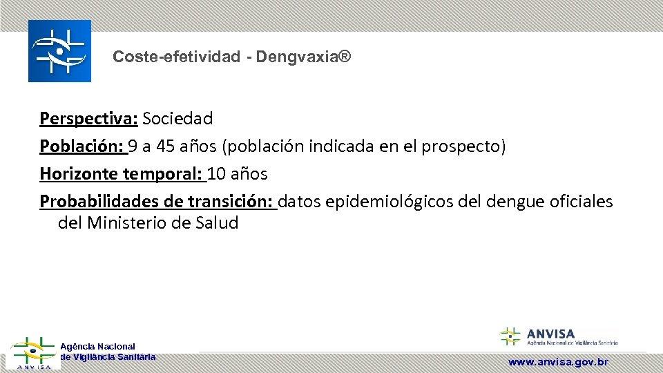 Coste-efetividad - Dengvaxia® Perspectiva: Sociedad Población: 9 a 45 años (población indicada en el