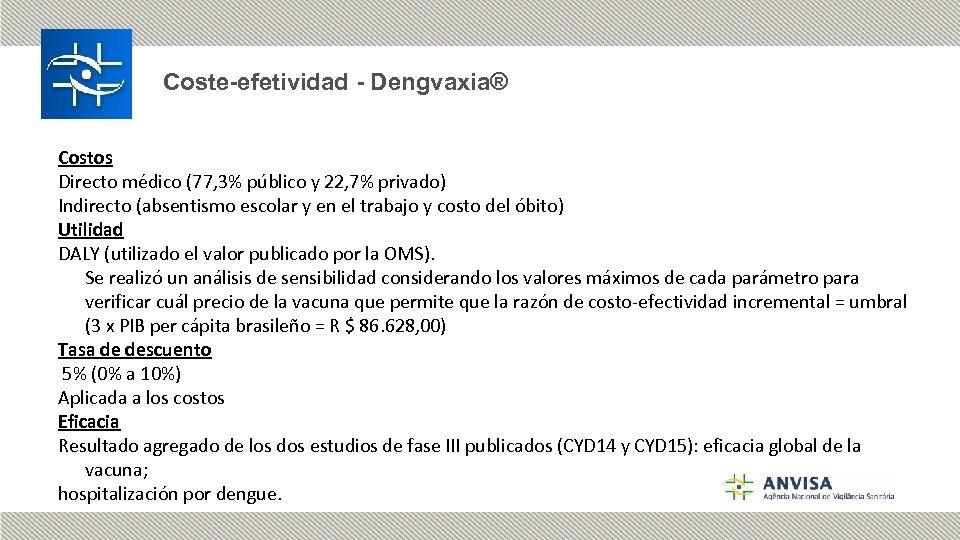 Coste-efetividad - Dengvaxia® Costos Directo médico (77, 3% público y 22, 7% privado) Indirecto
