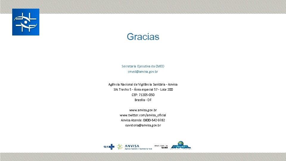 Gracias Secretaria Ejecutiva da CMED cmed@anvisa. gov. br Agência Nacional de Vigilância Sanitária -