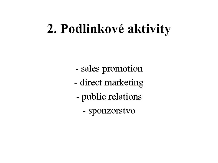 2. Podlinkové aktivity - sales promotion - direct marketing - public relations - sponzorstvo