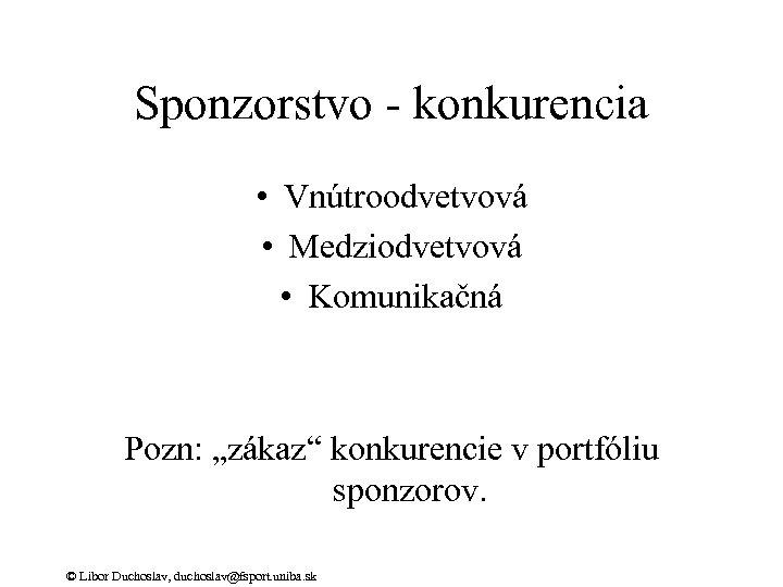 """Sponzorstvo - konkurencia • Vnútroodvetvová • Medziodvetvová • Komunikačná Pozn: """"zákaz"""" konkurencie v portfóliu"""