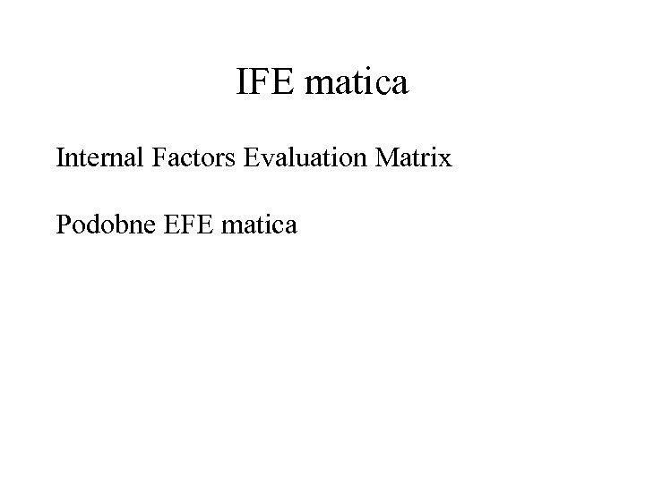 IFE matica Internal Factors Evaluation Matrix Podobne EFE matica