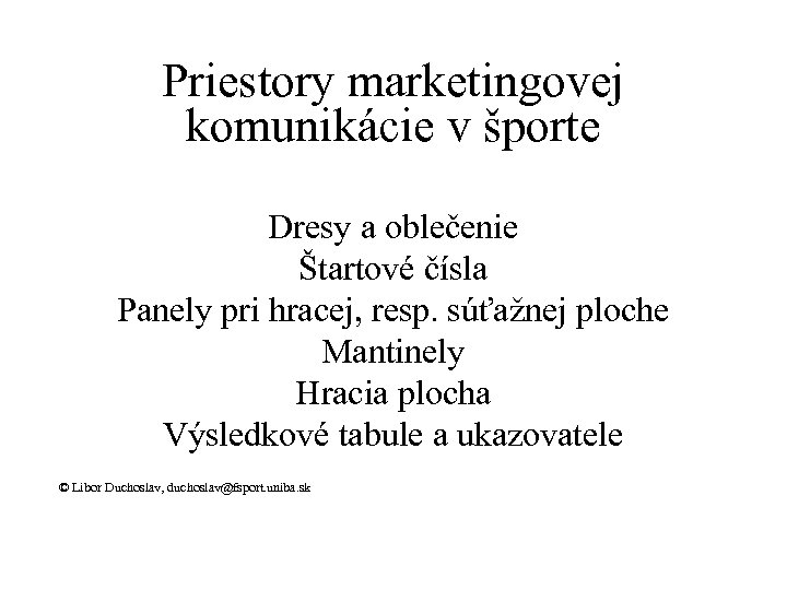 Priestory marketingovej komunikácie v športe Dresy a oblečenie Štartové čísla Panely pri hracej, resp.