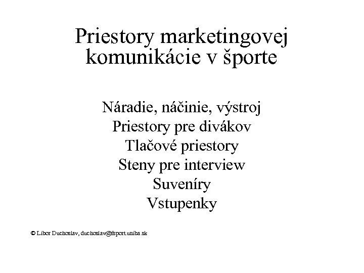 Priestory marketingovej komunikácie v športe Náradie, náčinie, výstroj Priestory pre divákov Tlačové priestory Steny