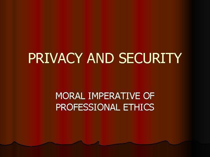 PRIVACY AND SECURITY MORAL IMPERATIVE OF PROFESSIONAL ETHICS