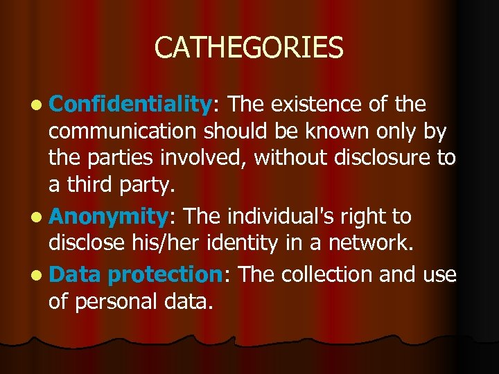 CATHEGORIES l Confidentiality: The existence of the communication should be known only by the