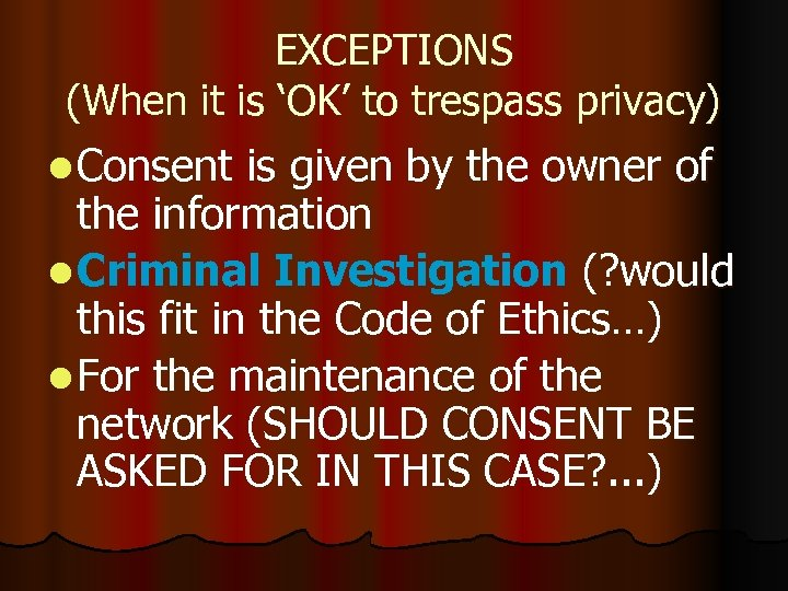 EXCEPTIONS (When it is 'OK' to trespass privacy) l Consent is given by the