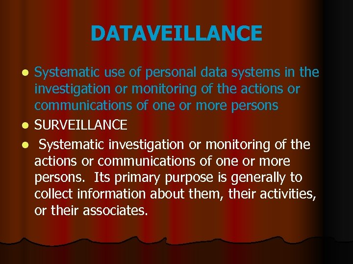 DATAVEILLANCE Systematic use of personal data systems in the investigation or monitoring of the
