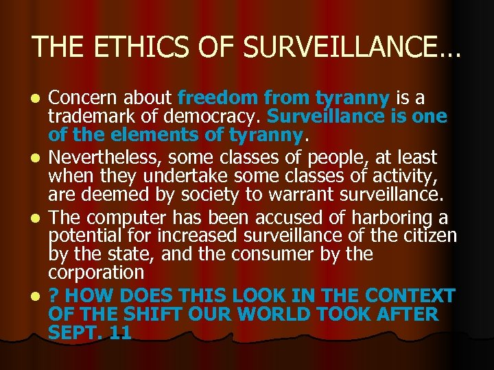 THE ETHICS OF SURVEILLANCE… l l Concern about freedom from tyranny is a trademark