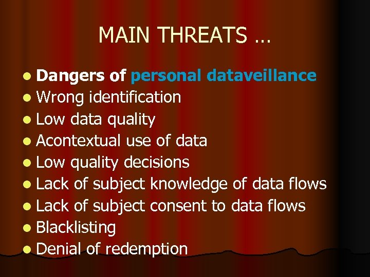 MAIN THREATS … l Dangers of personal dataveillance l Wrong identification l Low data