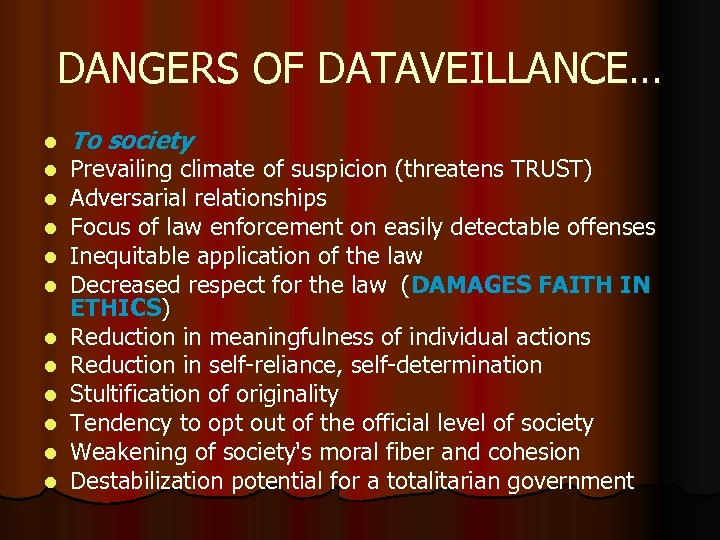 DANGERS OF DATAVEILLANCE… l l l To society Prevailing climate of suspicion (threatens TRUST)
