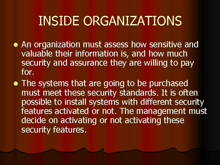 INSIDE ORGANIZATIONS An organization must assess how sensitive and valuable their information is, and