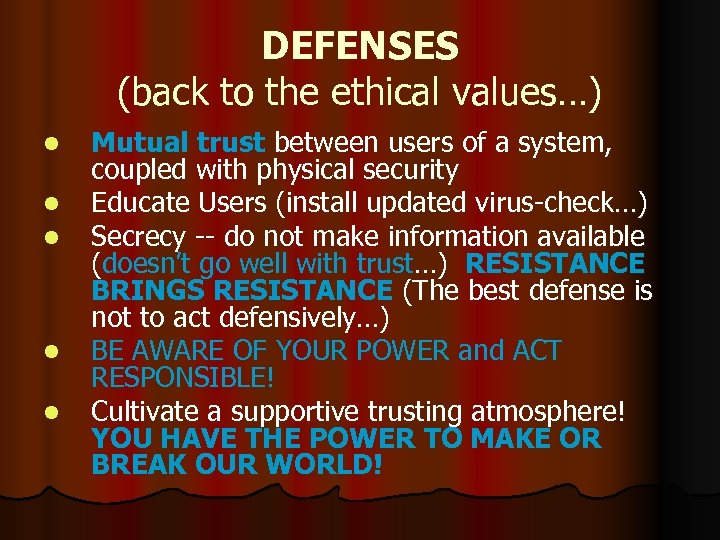 DEFENSES (back to the ethical values…) l l l Mutual trust between users of