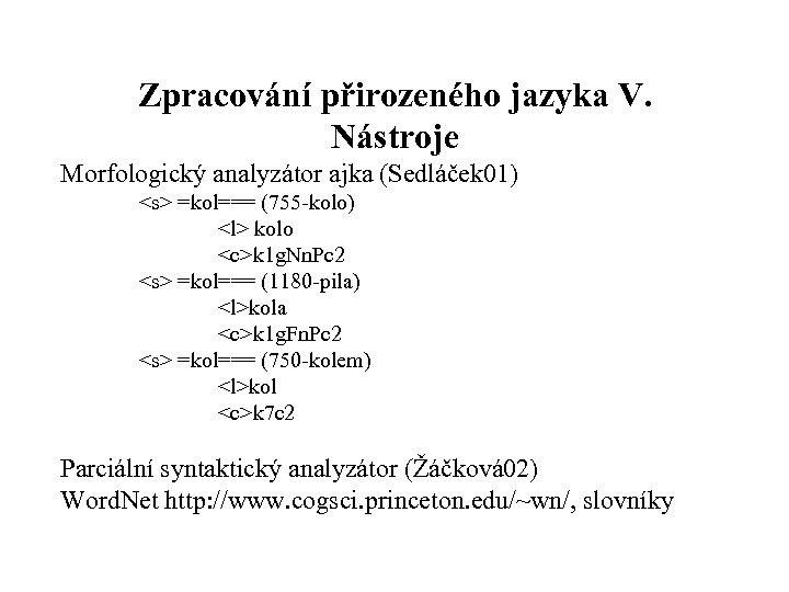 Zpracování přirozeného jazyka V. Nástroje Morfologický analyzátor ajka (Sedláček 01) <s> =kol=== (755 kolo)