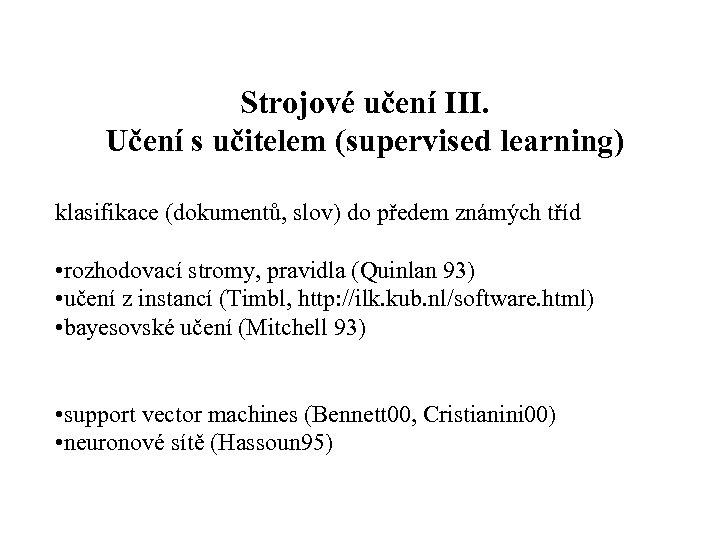 Strojové učení III. Učení s učitelem (supervised learning) klasifikace (dokumentů, slov) do předem známých