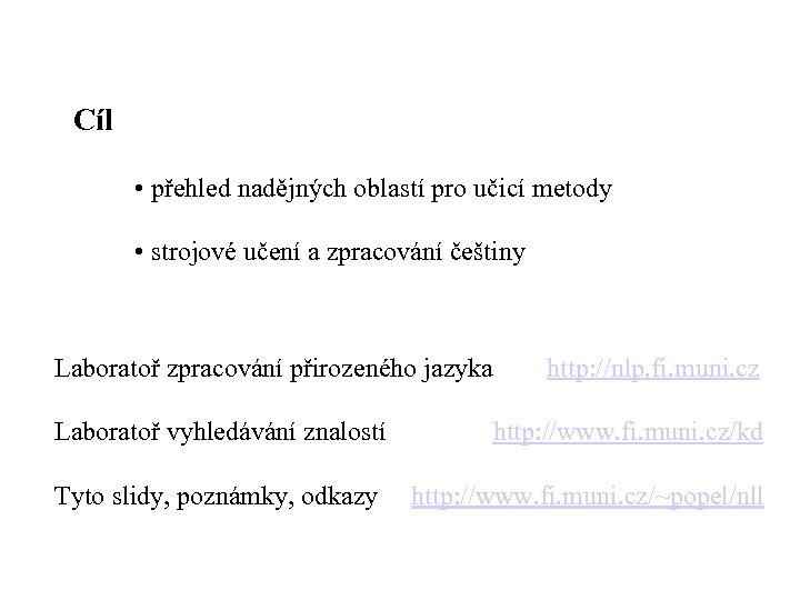 Cíl • přehled nadějných oblastí pro učicí metody • strojové učení a zpracování češtiny
