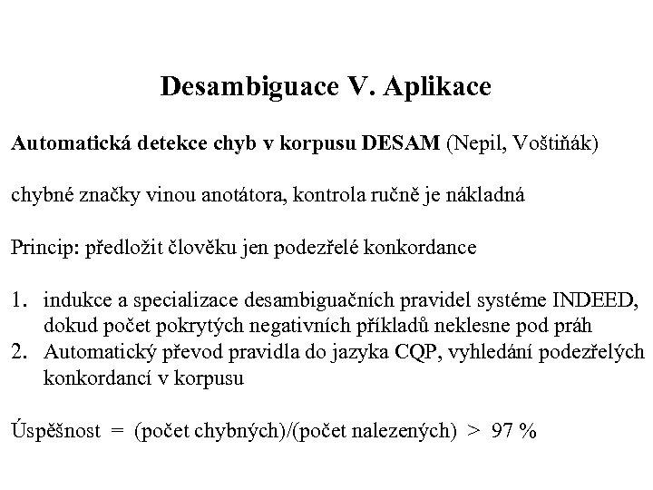Desambiguace V. Aplikace Automatická detekce chyb v korpusu DESAM (Nepil, Voštiňák) chybné značky vinou